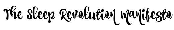 The Sleep Revolution Manifesto