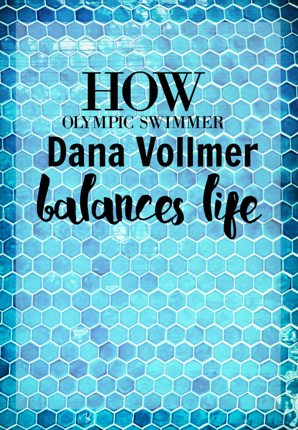 How to Balance Life: Featuring Dana Vollmer
