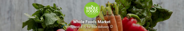 Spend $15 for Free Delivery for Whole Foods Market